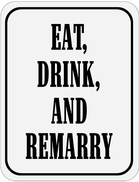 EAT DRINK REMARRY * 8'' x 11''