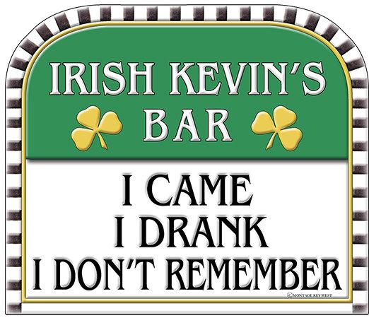 IRISH KEVIN'S I CAME I DRANK * 8'' x 10'' 10042