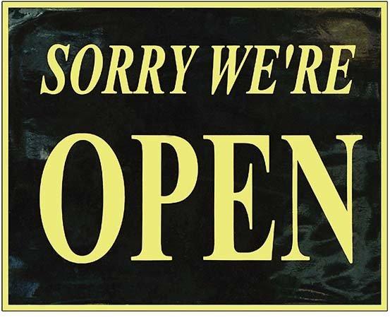 SORRY WE'RE OPEN * 8 x 10''
