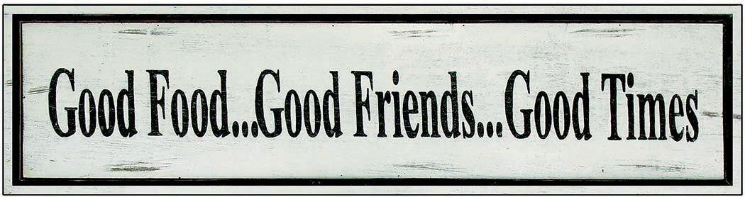 GOOD FOOD GOOD FRIENDS * 3'' x 16''