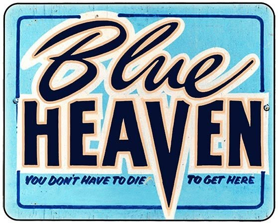 BLUE HEAVEN NO NEED TO DIE TO GET THERE * 8'' x 9'' 10369
