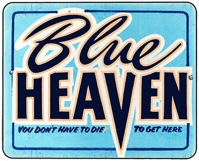 BLUE HEAVEN NO NEED TO DIE TO GET THERE * 8'' x 9''