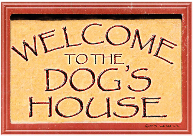 WELCOME TO THE DOG'S HOUSE * 7'' x 11'' 10610