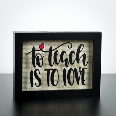 "Shadow Box - To Teach Is To Love (5"" x 7"")"