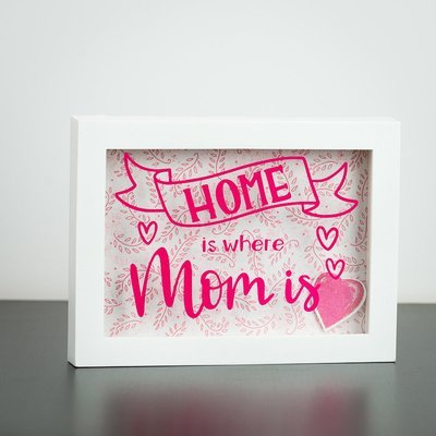 """Shadow Box - Home Is Where Mom Is (5"""" x 7"""")"""