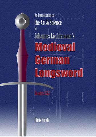 The Art and Science of Johannes Liechtenauer's Medieval German Longsword Grades 1&2