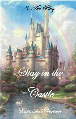Stay in the Castle -- A 3 Act Play  -Expanded Version
