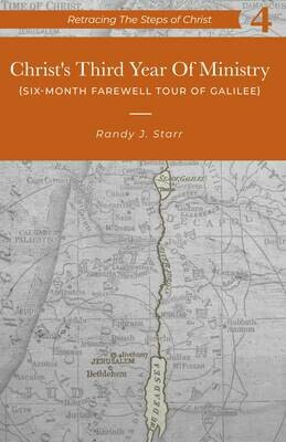 Retracing the Steps of Christ, v. 4 - Christ's Third Year of Ministry  -His 6 month Farewell Tour of Galilee