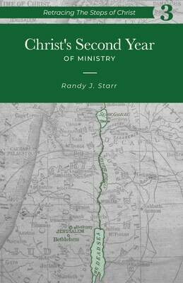 Retracing the Steps of Christ, v. 3 - Christ's Second Year of Ministry