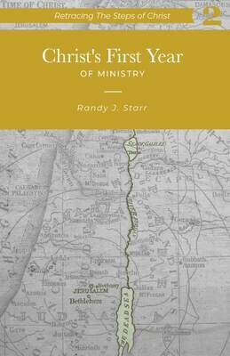 Retracing the Steps of Christ, v. 2 - Christ's First Year of Ministry