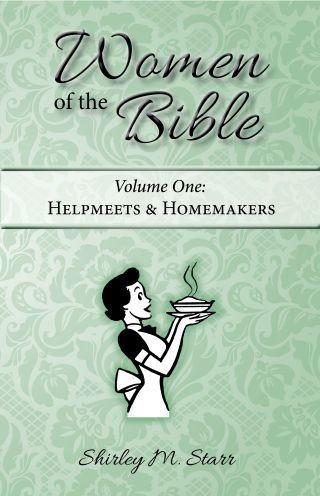 Women of the Bible, volume 1 - Helpmeets & Homemakers
