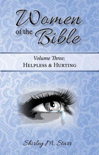 Women of the Bible, volume 3 - Helpless & Hurting