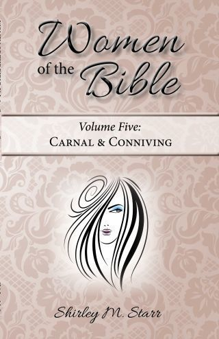 Women of the Bible, volume 5 - Carnal & Conniving