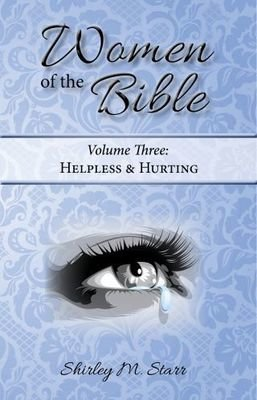 Women of the Bible, volume 3 - Helpless & Hurting