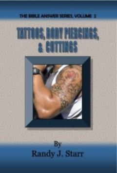 Tattoos, Body Piercings, & Cuttings - Bible Answer Series, volume 2