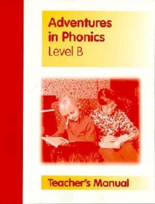 Adventures In Phonics B Tm (gd 1 Teacher Manual)
