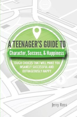 A Teenager's Guide to... Character, Success, & Happiness