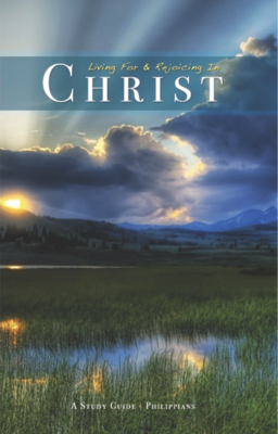 Living For & Rejoicing in Christ -A Philippians Study Guide