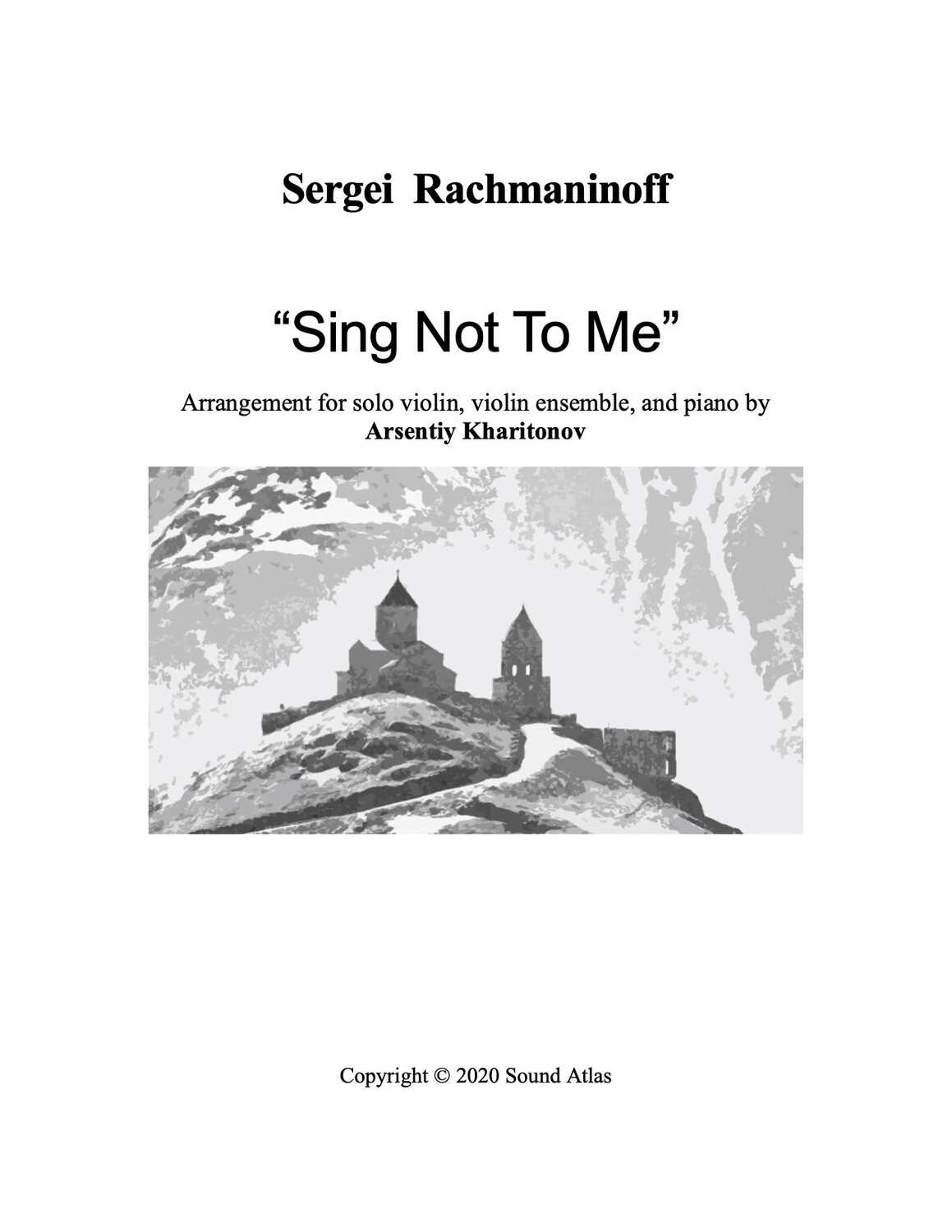 "Sergei Rachmaninoff ""Sing Not To Me"", arrangement for solo violin, violin ensemble, and piano. PDF file"