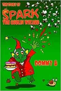 Dommy B - The Story of Spark! The Goblin Wizard - Signed copy