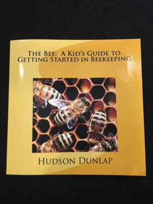 The Bee: A Kids Guide To Getting Started In Beekeeping