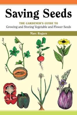 Saving Seeds The Gardener's Guide to Growing and Saving Vegetable and Flower Seeds