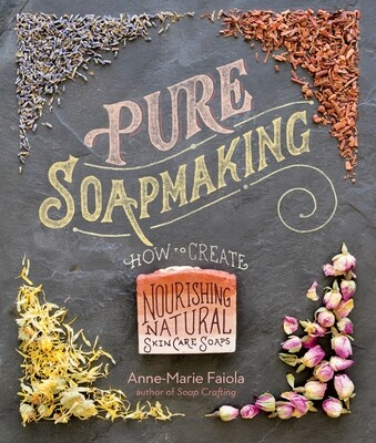 Pure Soapmaking How to Create Nourishing, Natural Skin Care Soaps