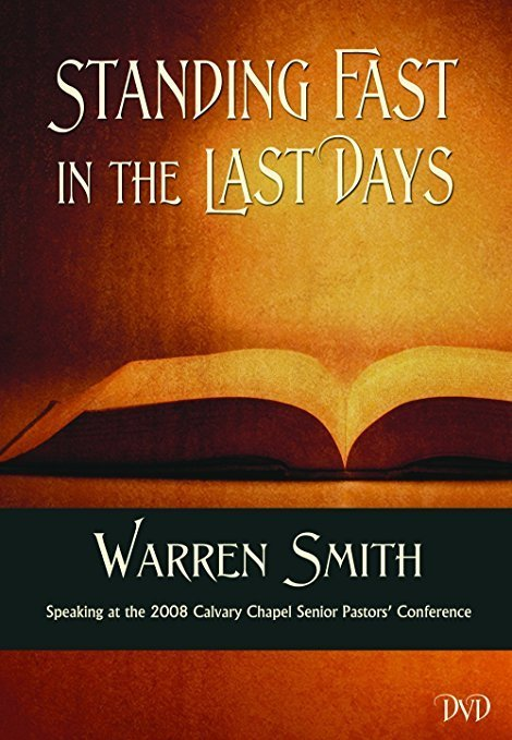 Standing Fast In The Last Days (DVD) - Warren B. Smith Speaking at the 2008 Calvary Chapel Seniors Pastors' Conference