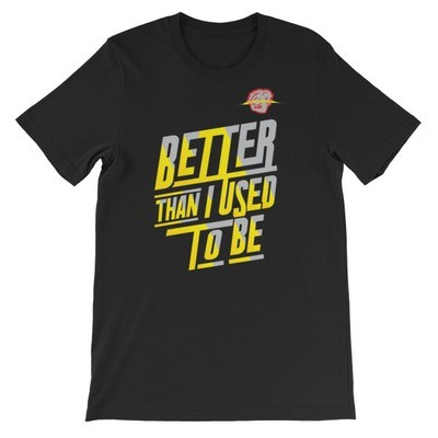 Better Than I Used To Be T-Shirt