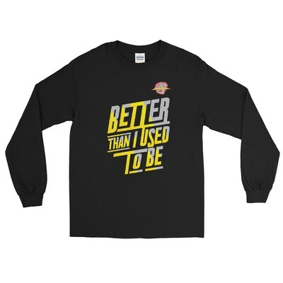 Better Than I I Used To Be Long Sleeve Shirt