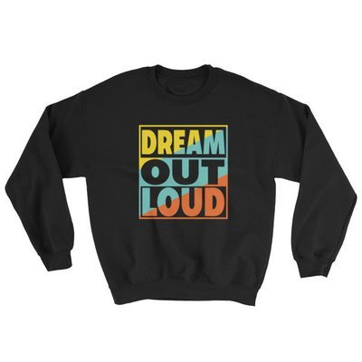 Dream Out Loud Sweatshirt