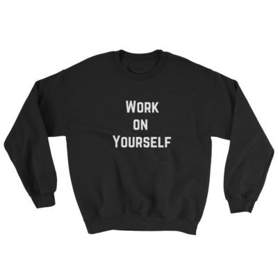 Work On Yourself Sweatshirt