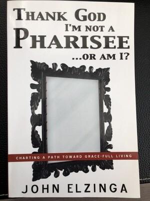 Thank God I'm Not a Pharisee....or am I?