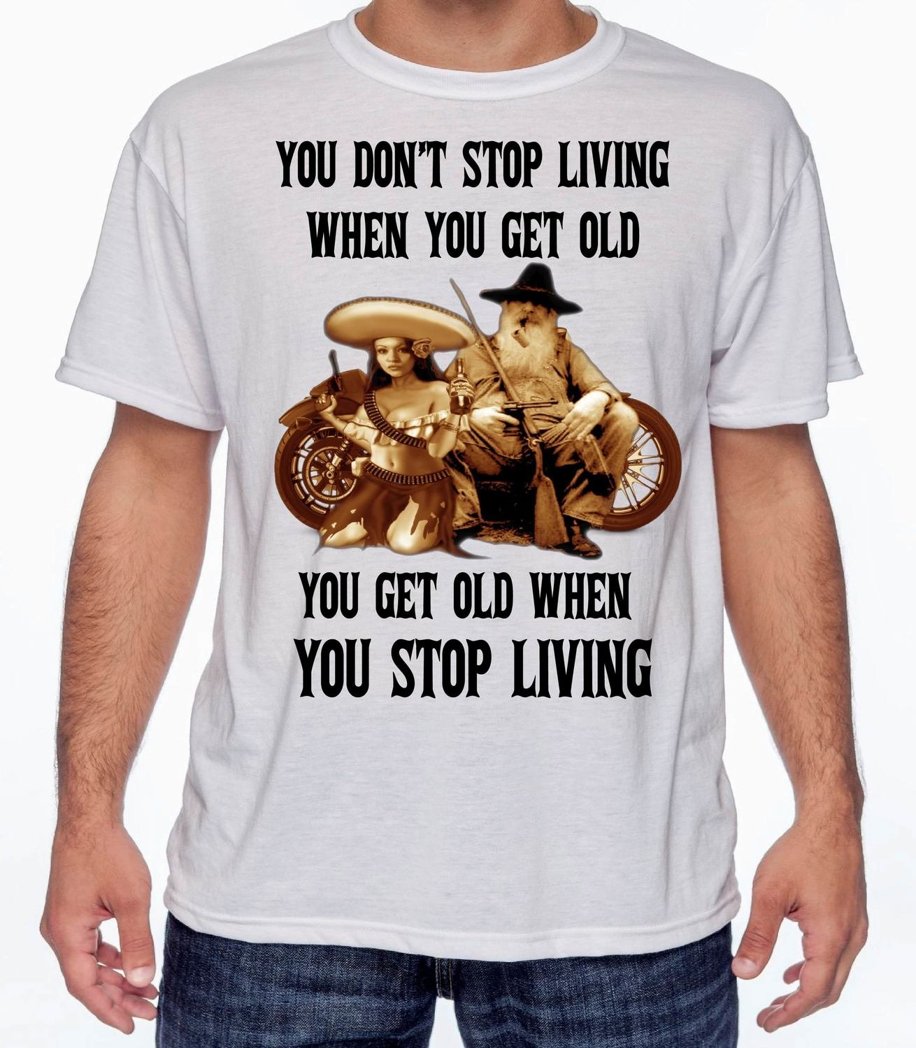 YOU DON'T STOP LIVING WHEN YOU GET OLD  FREE SHIPPING