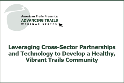Leveraging Cross-Sector Partnerships and Technology to Develop a Healthy, Vibrant Trails Community (RECORDING)