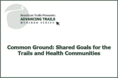 Common Ground: Shared Goals for the Trails and Health Communities (RECORDING)