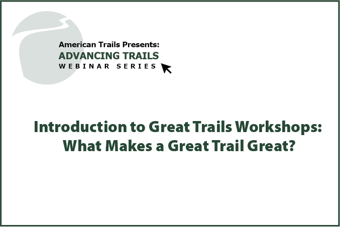 Introduction to Great Trails Workshops: What Makes a Great Trail Great? (RECORDING)