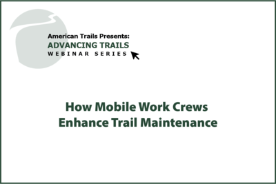How Mobile Work Crews Enhance Trail Maintenance (RECORDING)