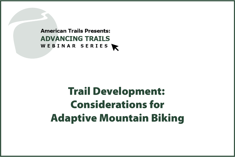 Trail Development: Considerations for Adaptive Mountain Biking (AUGUST 20, 2020)