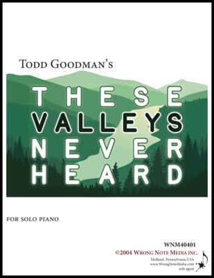 These Valleys Never Heard - solo piano, by Todd Goodman