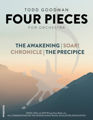 FOUR PIECES FOR ORCHESTRA (The AWAKENING, SOAR!, CHRONICLE, and The PRECIPICE) by Todd Goodman