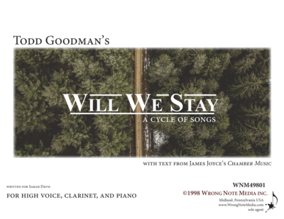 Will We Stay - song cycle for soprano, clarinet, and piano, by Todd Goodman