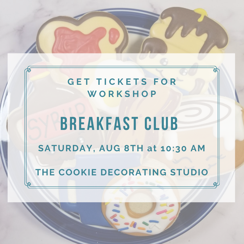 'Breakfast Club Decorating Workshop - SATURDAY, AUG 8th at 10:30 a.m. (THE COOKIE DECORATING STUDIO)