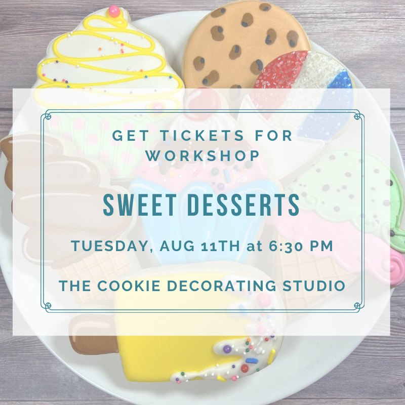 'Sweet Desserts Decorating Workshop - TUESDAY, AUG 11th at 6:30 p.m. (THE COOKIE DECORATING STUDIO)