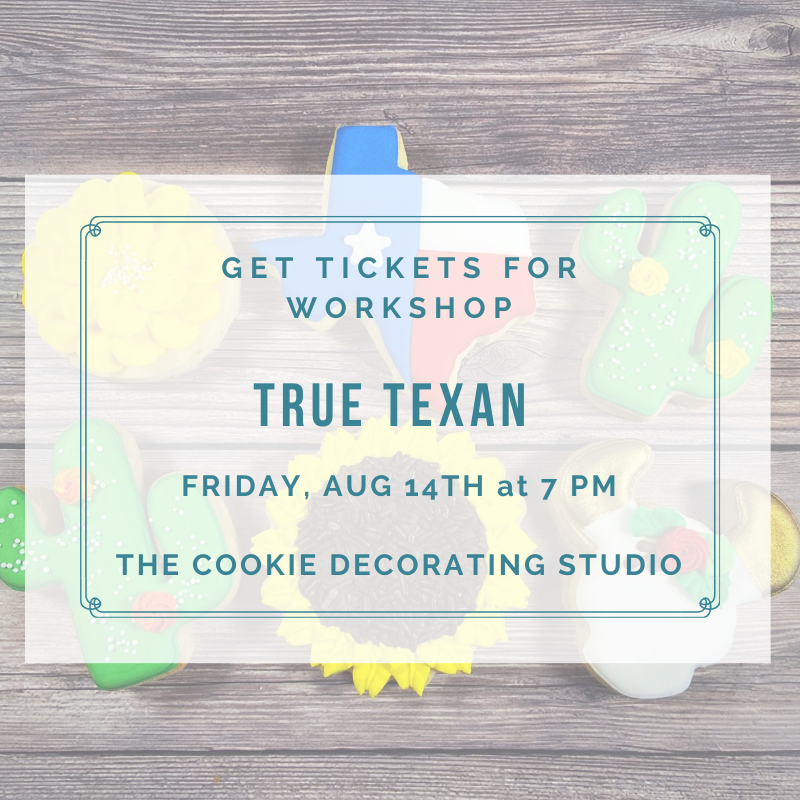 'True Texan Decorating Workshop - FRIDAY, AUG 14th at 7 p.m. (THE COOKIE DECORATING STUDIO)
