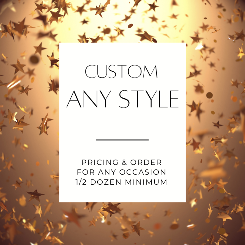 CUSTOM ANY OCCASION / STYLE