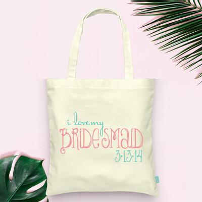 I Love My Bridesmaid or Maid Honor -Wedding Tote