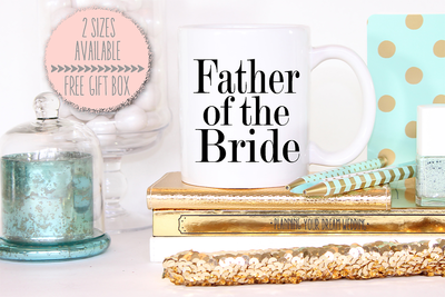 Father of the Bride Mug -Bridal Party Mug