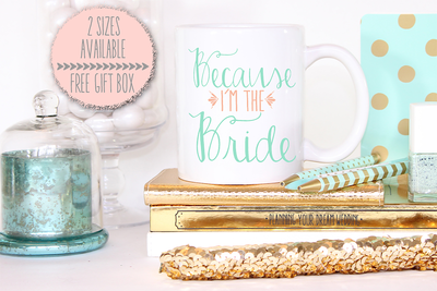 Because I'm the Bride Wedding Engagement Mug