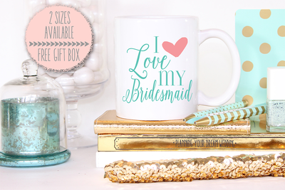 I Love My Bridesmaid -Bridal Party Mug